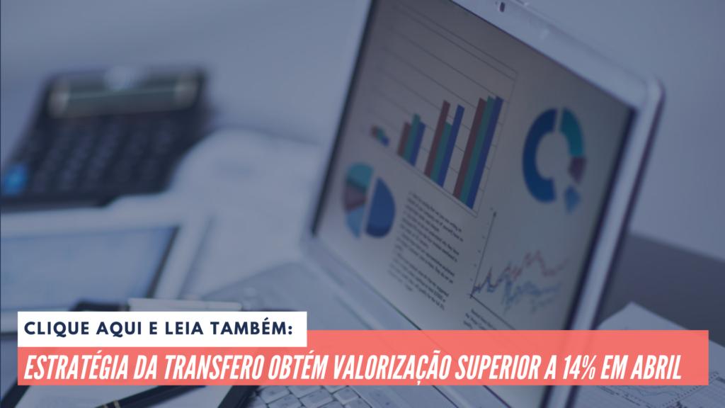 Leia também: Estratégia da Transfero obtém valorização superior a 14% em abril